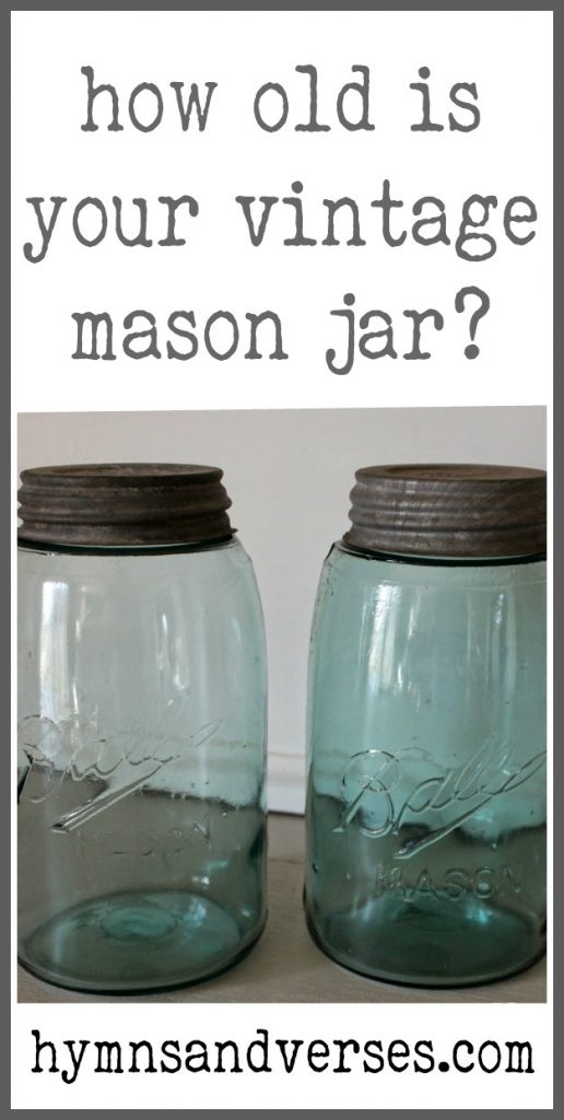 How Old is Your Vintage Mason Jar? - Hymns and Verses