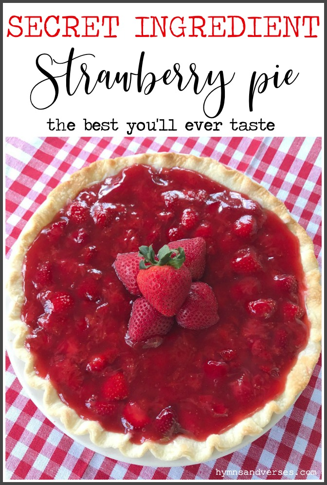 Secret Ingredient Strawberry Pie - Hymns and Verses Blog
